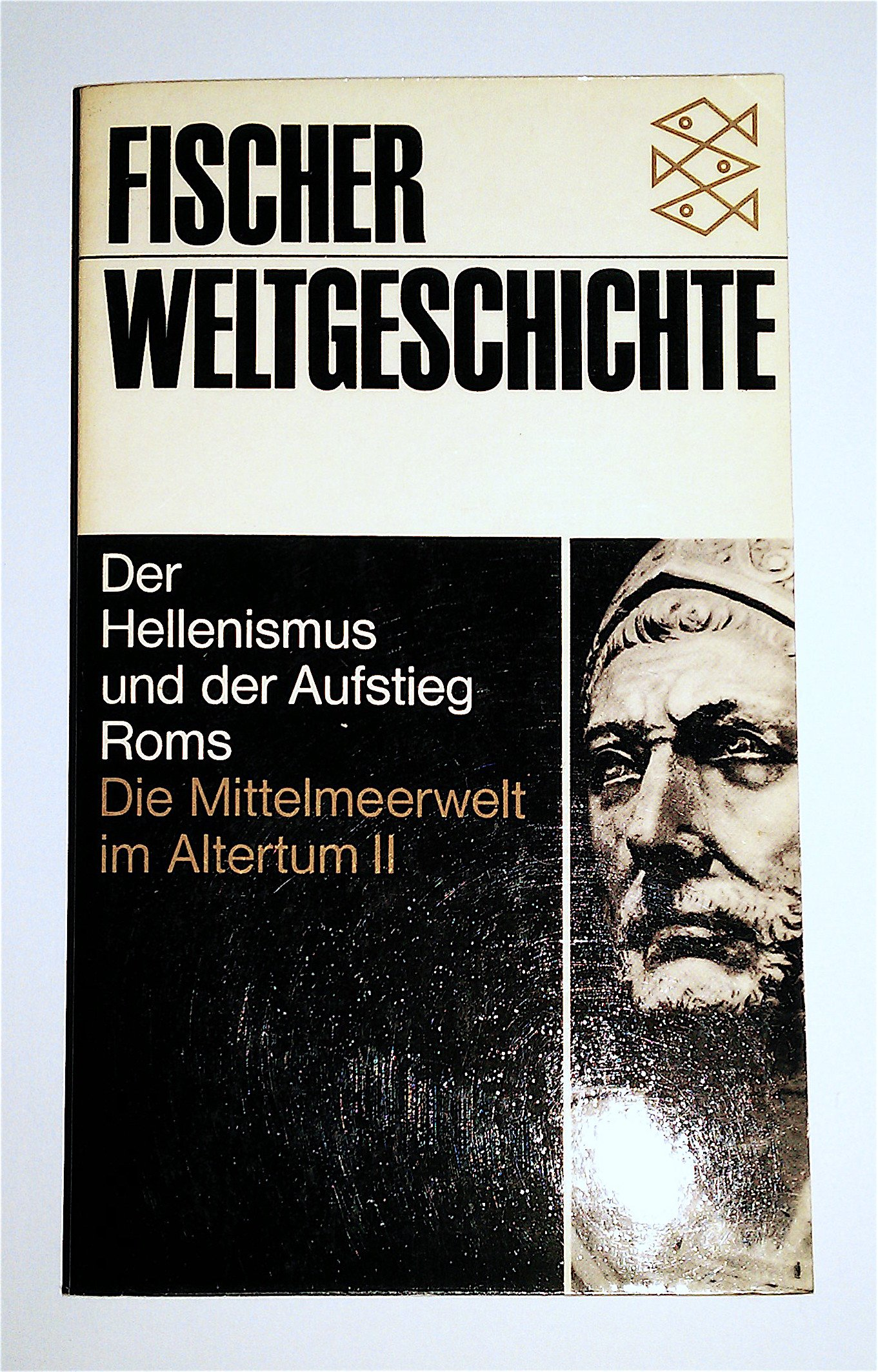 Fischer-Weltgeschichte. Bd. 6. Die Mittelmeerwelt im Altertum. - 2. Der Hellenismus und der Aufstieg Roms
