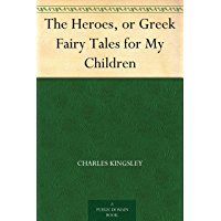 The Heroes, or Greek Fairy Tales for My Children (English Edition)