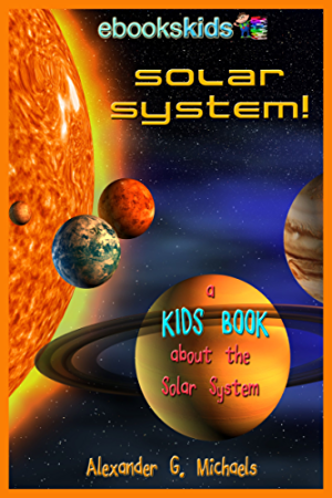 Solar System! A Kids Book About the Solar System - Fun Facts & Pictures About Space; Planets & More (eBooks Kids Space 1)