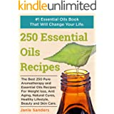 Essential Oils Recipes: The Best 250 Pure Aromatherapy and Essential Oils Recipes For Weight Loss, Anti Aging, Natural Cures,