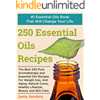 Essential Oils Recipes: The Best 250 Pure Aromatherapy and Essential Oils Recipes For Weight Loss, Anti Aging, Natural Cures, Healthy Lifestyle, Beauty ... oils book,therapeutic oils)
