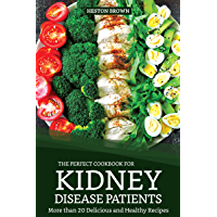 The Perfect Cookbook for Kidney Disease Patients: More than 20 Delicious and Healthy Recipes (English Edition)