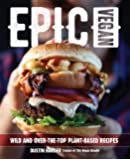 Epic Vegan: Wild and Over-the-Top Plant-Based Recipes