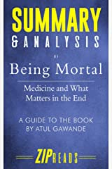 Summary & Analysis of Being Mortal: Medicine and What Matters in the End | A Guide to the Book by Atul Gawande Kindle Edition