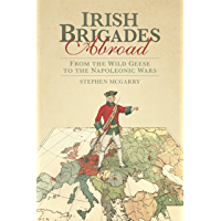 Irish Brigades Abroad: From the Wild Geese to the Napoleonic Wars