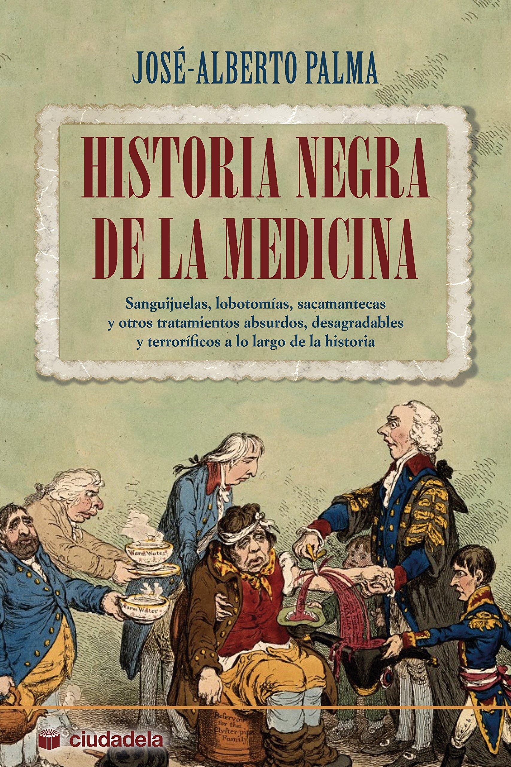 Historia negra de la medicina. Sanguijuelas, lobotomías ...