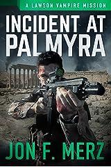 Incident At Palmyra: A Lawson Vampire Mission #20: A Supernatural Espionage Urban Fantasy Series (The Lawson Vampire Series) Kindle Edition