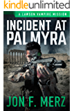 Incident At Palmyra: A Lawson Vampire Mission #20: A Supernatural Espionage Urban Fantasy Series (The Lawson Vampire Series)