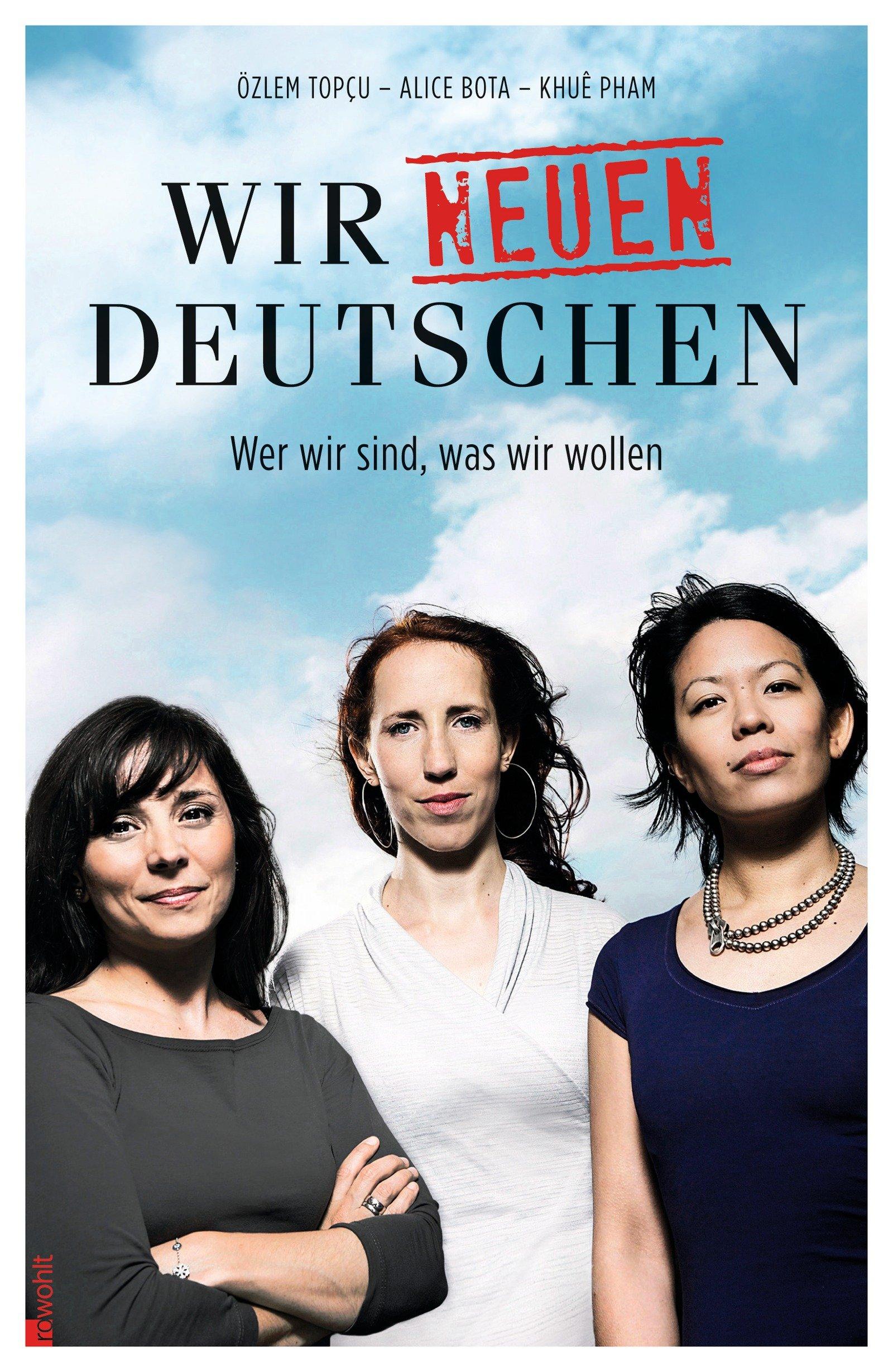 Wir neuen Deutschen: Wer wir sind, was wir wollen