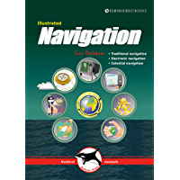 Illustrated Navigation: Traditional, Electronic & Celestial Navigation (Illustrated Nautical Manuals Book 2)