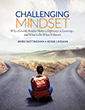 Challenging Mindset: Why a Growth Mindset Makes a Difference in Learning – and What to Do When It Doesn't (Corwin…