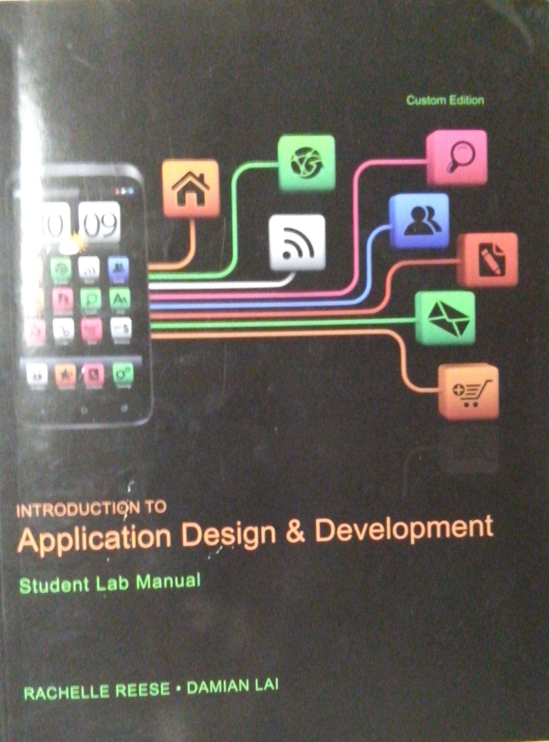 Introduction to Application Design & Development Student Lab Manual Custom  Edition: Rachelle Reese, Damian Lai: 9781269312851: Amazon.com: Books