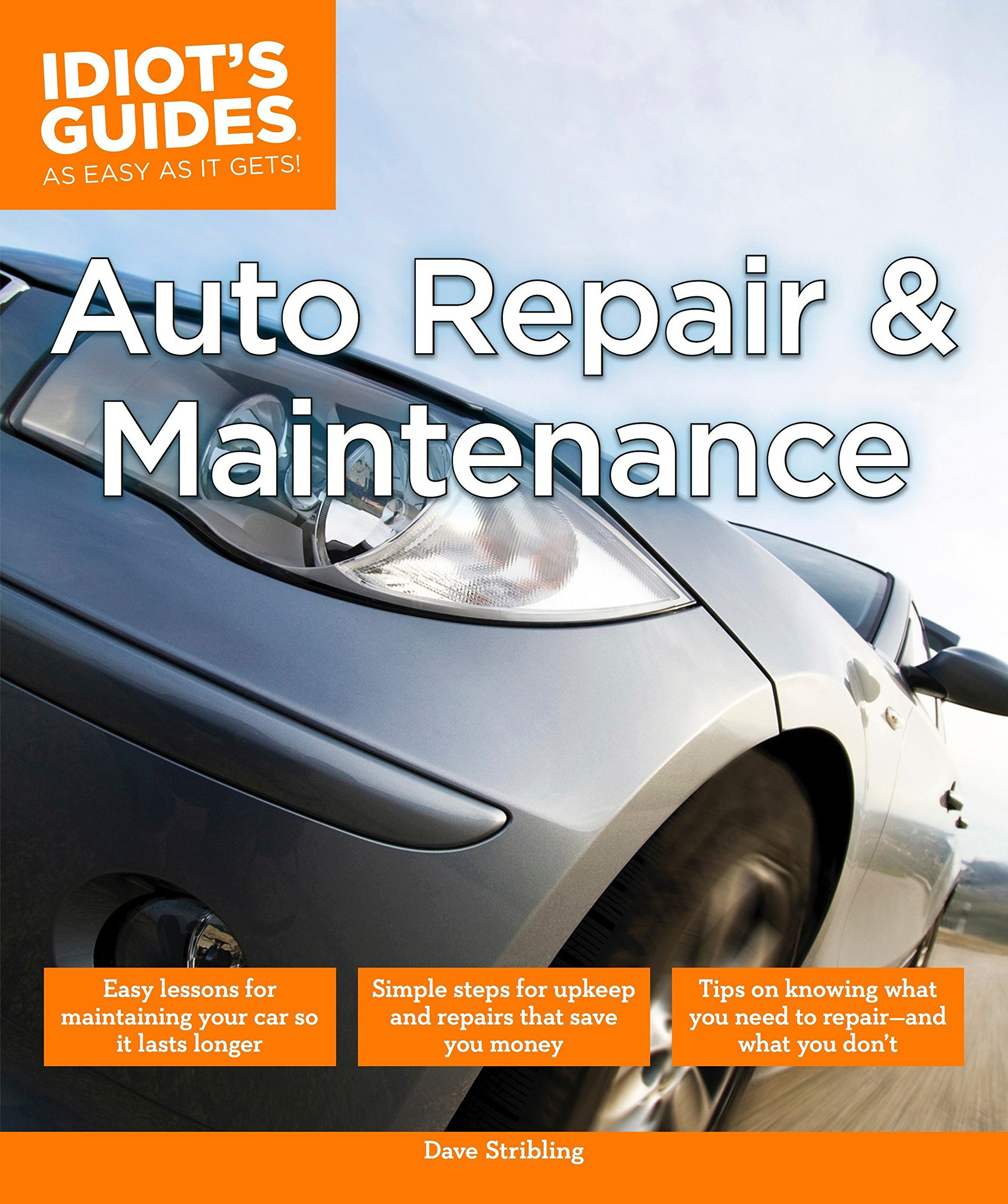 Auto Repair and Maintenance (Idiot's Guides): Dave Stribling:  9781615647620: Amazon.com: Books