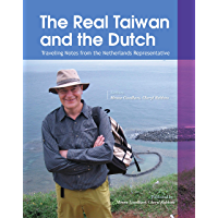 The Real Taiwan and the Dutch: Traveling Notes from the Netherlands Representative (English Edition)