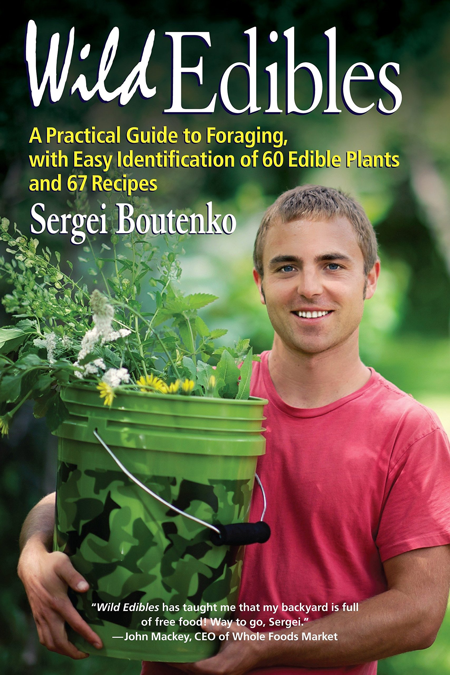 Wild Edibles: A Practical Guide to Foraging, with Easy Identification of 60 Edible  Plants and 67 Recipes: Sergei Boutenko: 9781583946022: Amazon.com: Books