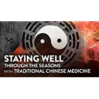 Staying Well Through the Seasons with Traditional Chinese Medicine - Season 1
