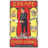 Escape Everything!: Escape from work. Escape from consumerism. Escape from despair. (English Edition)