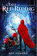 Red Riding, Rise of the Alpha Huntress: An Urban Fantasy Fairy Tale (The Alpha Huntress Chronicles Book 1) Kindle Edition