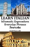 Learn Italian: Idiomatic Expressions - Everyday Phrases - Proverbs (Italian Idioms & Phrases Book 1) (English Edition)