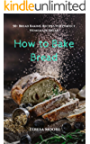 How to Bake Bread:  50+ Bread Baking Recipes for Perfect Homemade Bread (Healthy Food Book 23)