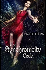 The Synchronicity Code: An Ex Secret Agent Paranormal Investigator Thriller (Ordo Lupus and the Blood Moon Prophecy Book 4) Kindle Edition