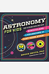 Astronomy for Kids: How to Explore Outer Space with Binoculars, a Telescope, or Just Your Eyes! Kindle Edition
