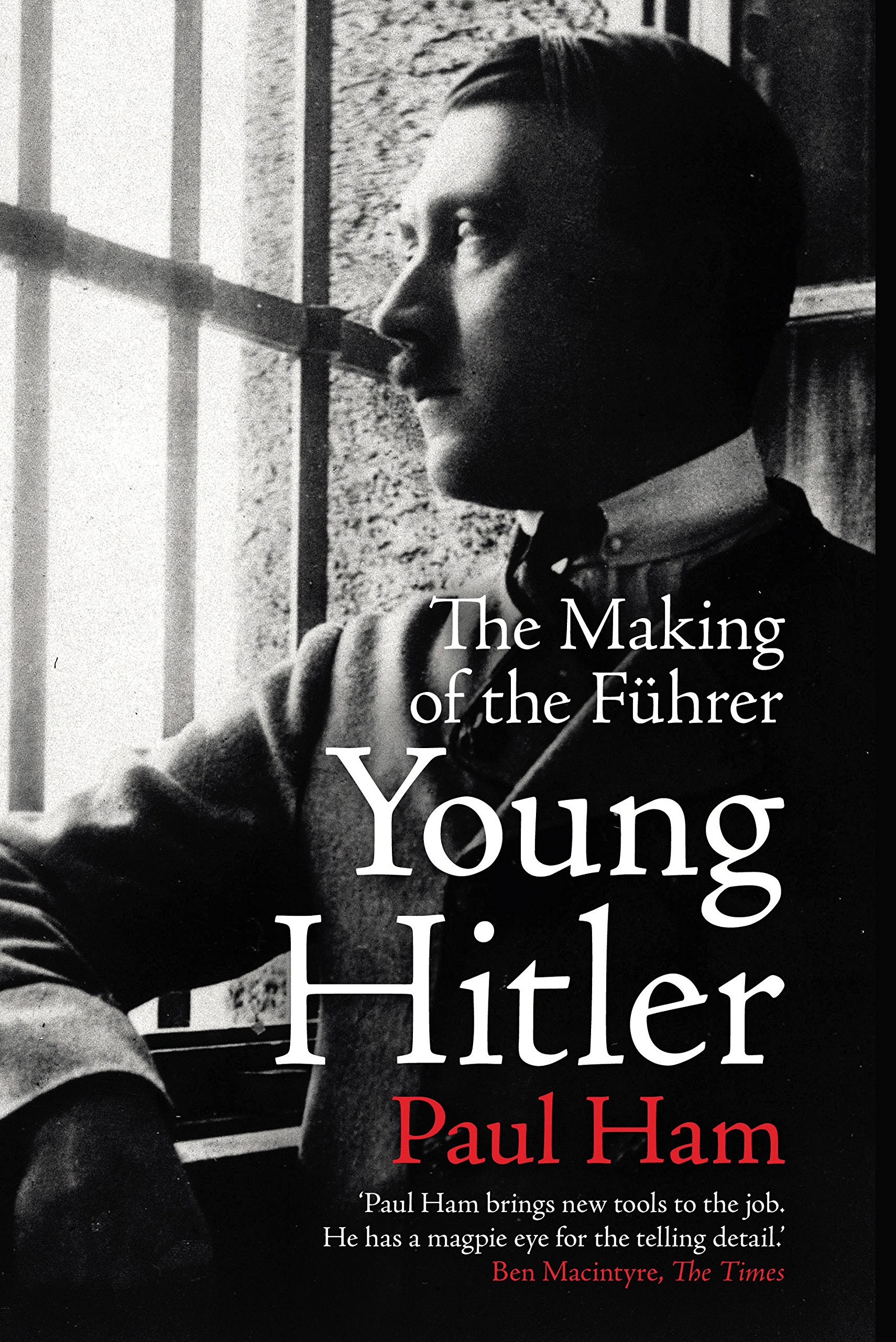 Image result for Young Hitler: The Making of the Führer by Paul Ham