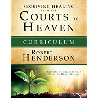 Receiving Healing from the Courts of Heaven Curriculum: Removing Hindrances That Delay or Deny Your Healing