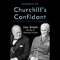Churchill's Confidant: Jan Smuts, Enemy to Lifelong Friend