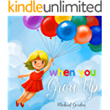 When You Grow Up : (Childrens book That Inspires Young Kids to Dream Big, Kids books, Baby books, Books Ages 3 5, Kindergarten Books, Picture book, Bedtime Stories)