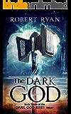 The Dark God (The Dark God Rises Trilogy Book 3)