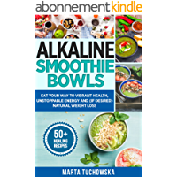 Alkaline Smoothie Bowls: Eat Your Way to Vibrant Health, Unstoppable Energy and (if desired) Natural Weight Loss (Alkaline Diet, Plant Based Diet Book 8) (English Edition)
