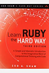 Learn Ruby the Hard Way: A Simple and Idiomatic Introduction to the Imaginative World Of Computational Thinking with Code (3rd Edition) (Zed Shaw's Hard Way Series) Paperback