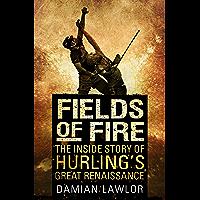 Fields of Fire: The Inside Story of Hurling's