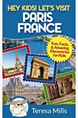 Hey Kids! Let's Visit Paris France: Fun Facts and Amazing Discoveries for Kids (Hey Kids! Let's Visit Travel Books #7) Kindle Edition