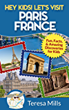 Hey Kids! Let's Visit Paris France: Fun Facts and Amazing Discoveries for Kids (Hey Kids! Let's Visit Travel Books #7)