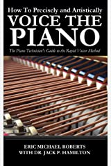 How To Precisely and Artistically Voice the Piano A Piano Technician's Guide to the Rapid Voicer Method Kindle Edition