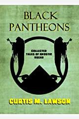 Black Pantheons: Collected Tales of Gnostic Dread Kindle Edition
