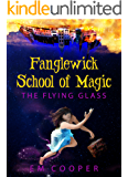 The Flying Glass (Fanglewick School of Magic Book 1)