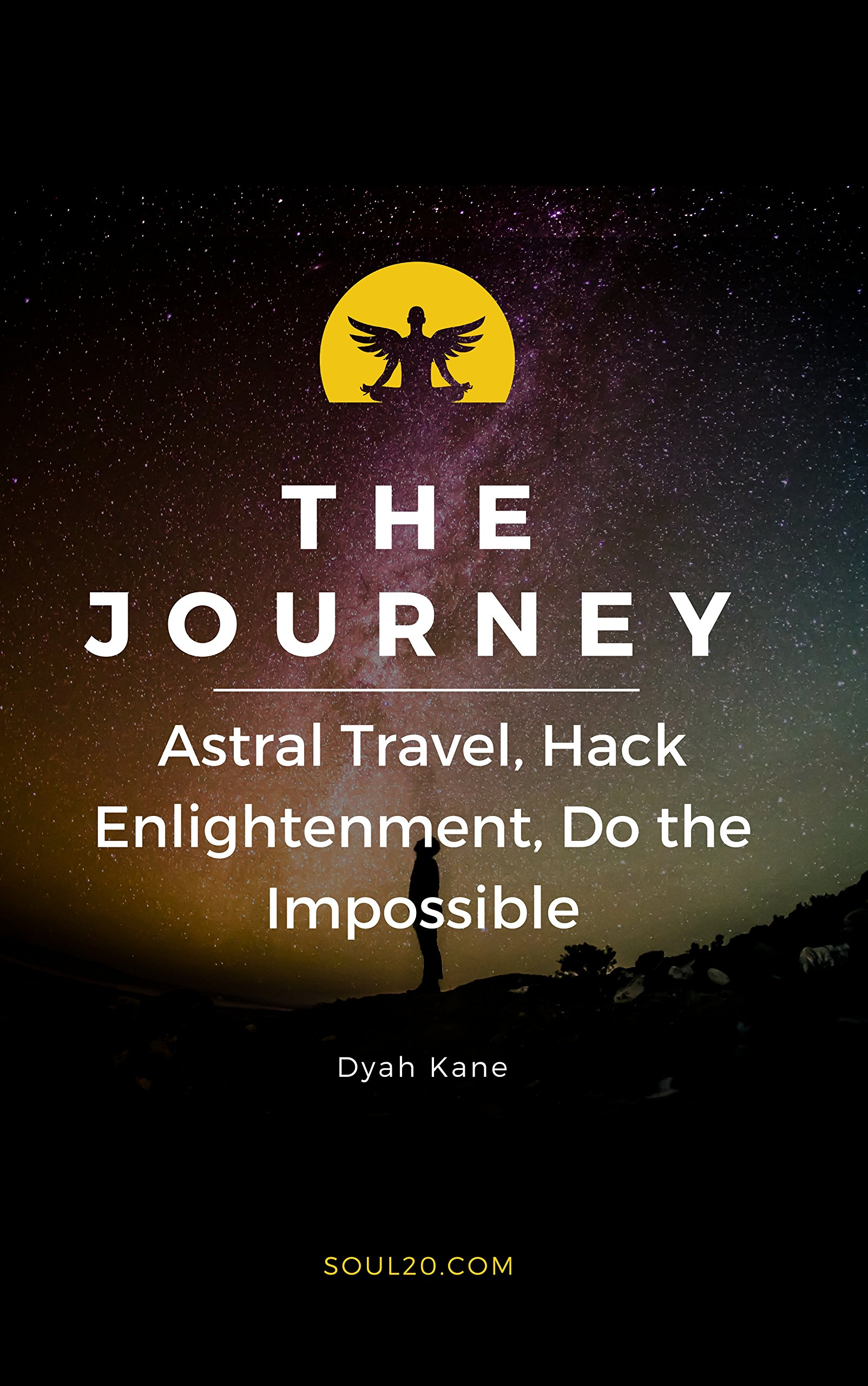 The Journey  Astral Travel Hack Enlightenment Do The Impossible   Soul 2.0  English Edition