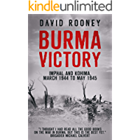 Burma Victory: Imphal and Kohima, March 1944 to May 1945