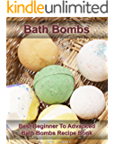 Bath Bombs: Best Beginner To Advanced Bath Bombs Recipe Book : (Diy Bath Bombs, How to Make Bath Bombs, Make Your Own Bath Bombs) (Natural Remedies, Stress Relief)