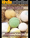 Bath Bombs: Best Beginner To Advanced Bath Bombs Recipe Book : (Diy Bath Bombs, How to Make Bath Bombs, Make Your Own Bath Bombs) (Natural Remedies, Stress Relief)