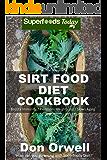 Sirt Food Diet Cookbook: 60+ Sirt Food Diet Recipes, Gluten Free Cooking, Wheat Free, Whole Foods Diet,Antioxidants…