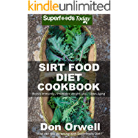 Sirt Food Diet Cookbook: 60+ Sirt Food Diet Recipes, Gluten Free Cooking, Wheat Free, Whole Foods Diet,Antioxidants & Phytochemicals