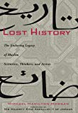 Lost History: The Enduring Legacy of Muslim Scientists, Thinkers and Artists