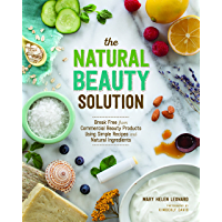 The Natural Beauty Solution: Break Free from Commerical Beauty Products Using Simple Recipes and Natural Ingredients (English Edition)