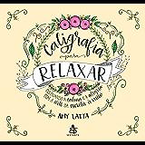 Caligrafia para Relaxar: Cultivando a calma e a alegria com a arte da escrita à mão