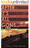 After It's All Gone: Book I. Viral - A Thrilling Post-Apocalyptic Survival Series: (After It's All Gone Series - Book 1)