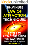 Law of Attraction: 30-Minute Law of Attraction Techniques: 7 Steps to Attract The Things You Want In Life; (Law of Attraction Techniques, law of attraction exercises) (English Edition)